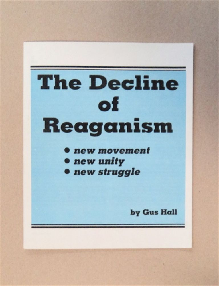 The Decline of Reaganism: New Movement, New Unity, New Struggle. Gus HALL.