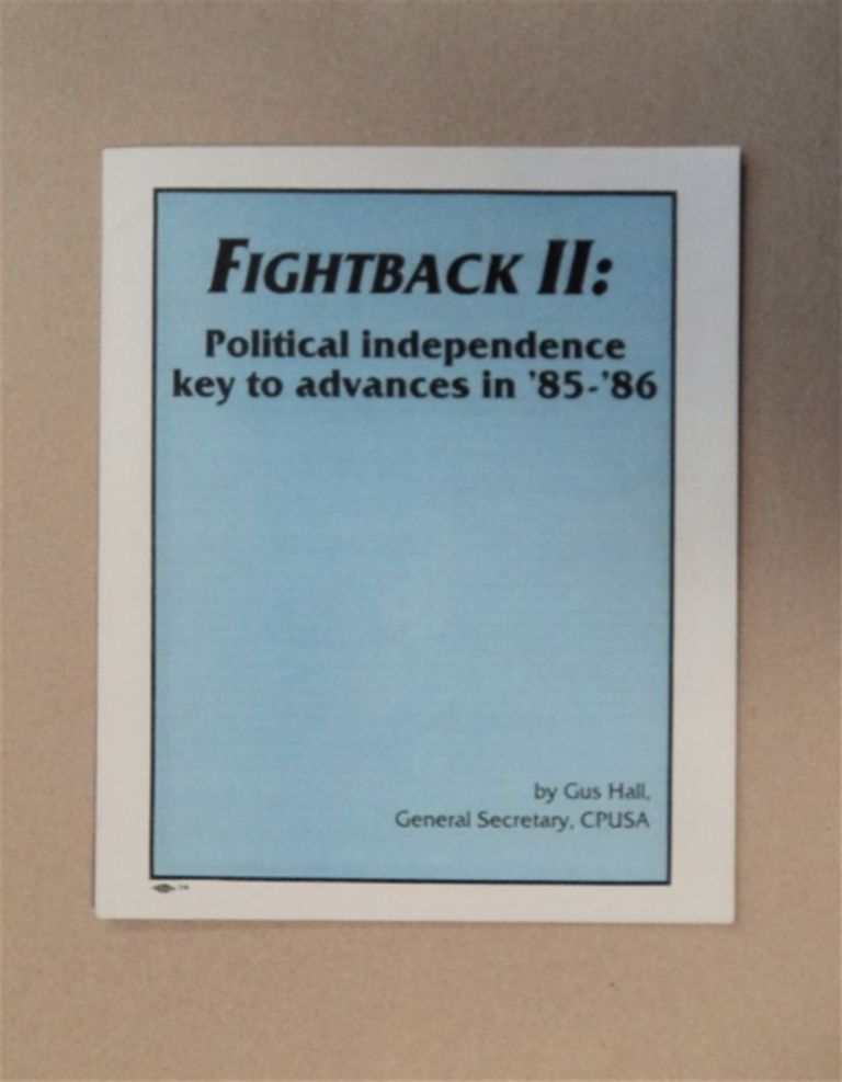 Fightback II: Political Independence Key to Advances in '85-'86. Gus HALL.