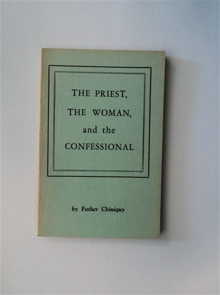 The Priest, the Woman, and the Confessional. Father CHINIQUY, Charles Paschal Telesphore.