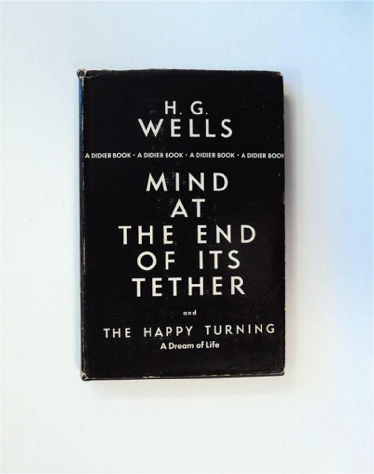Mind at the End of Its Tether and The Happy Turning: A Dream of Life. H. G. WELLS.