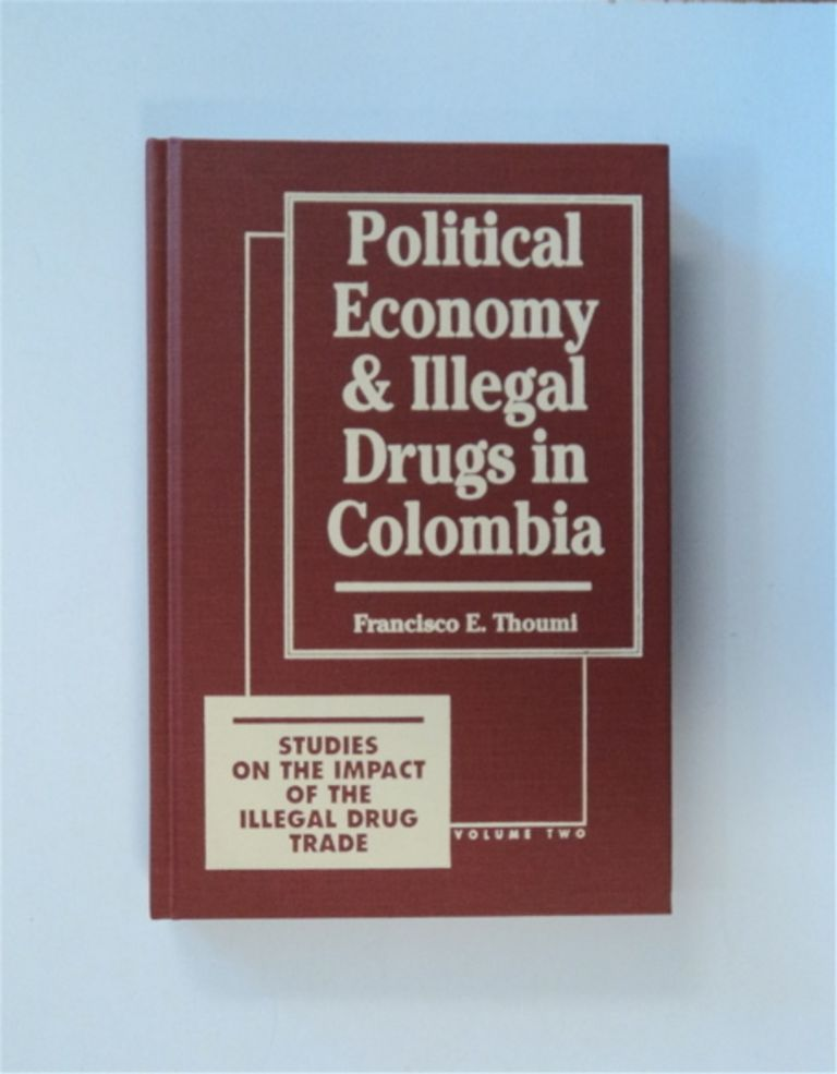 Political Economy and Illegal Drugs in Colombia. Francisco THOUMI.