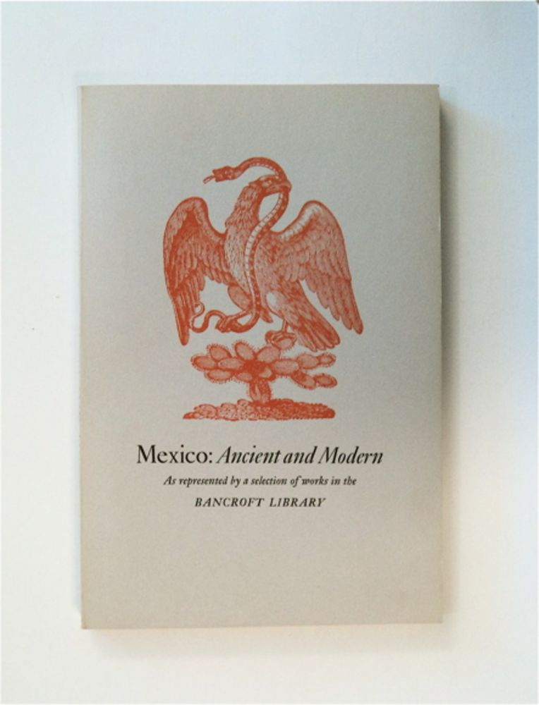 Mexico: Ancient and Modern as Represented by a Selection of Works in the Bancroft Library: An Exhibition Celebrating the Acquisition of the Silvestre Terrazas Collection. Dale L. MORGAN, ed.