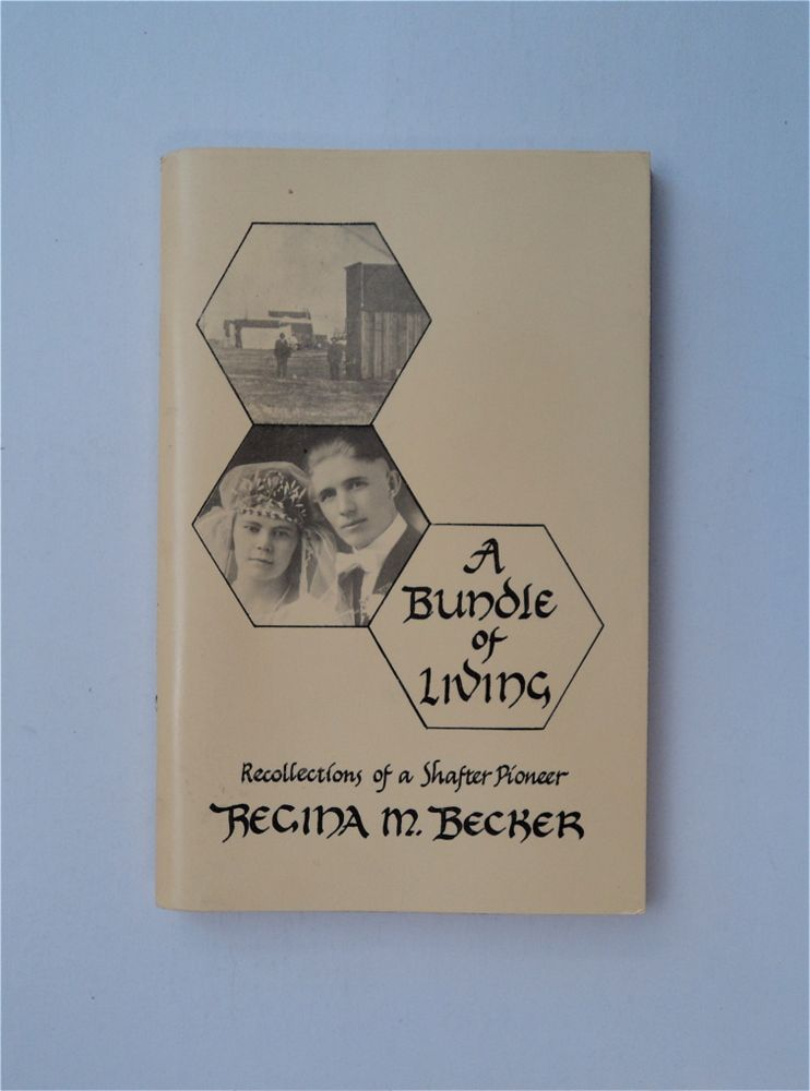 A Bundle of Living: Recollections of a Shafter Pioneer. Regina M. BECKER.