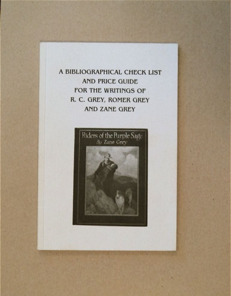 A Bibliographic Check List and Price Guide for the Writings of R. C. Grey, Romer Grey and Zane Grey. Edward MYERS, Judith Myers.