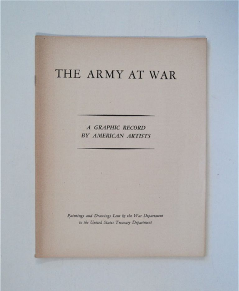 THE ARMY AT WAR - A GRAPHIC RECORD BY AMERICAN ARTISTS: PAINTINGS AND DRAWINGS LENT BY THE WAR DEPARTMENT TO THE UNITED STATES TREASURY DEPARTMENT