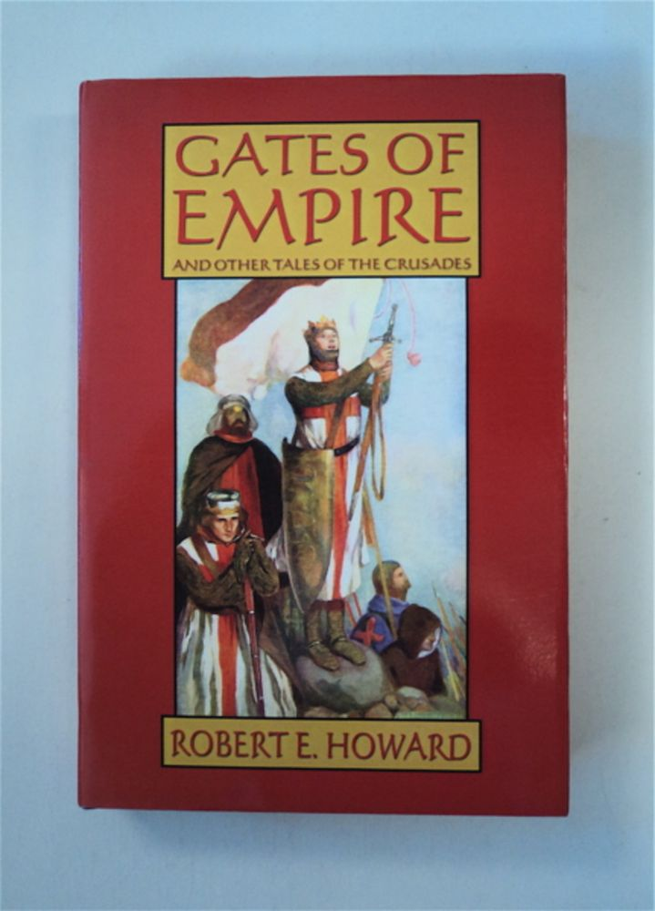 Gates of Empire and Other Tales of the Crusades. Robert E. HOWARD.