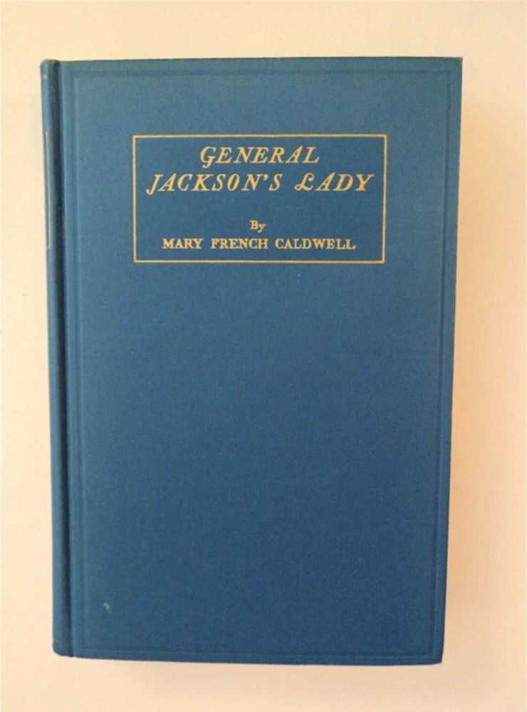 General Jackson's Lady: A Story of the Life and Times of Rachel Donelson Jackson, Beloved Wife of General Andrew Jackson, Seventh President of the United States. Mary French CALDWELL.