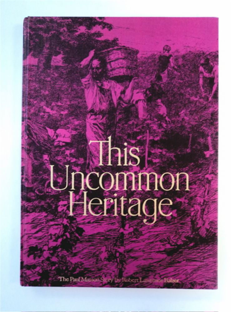 This Uncommon Heritage: The Paul Masson Story. Robert Lawrence BALZER.