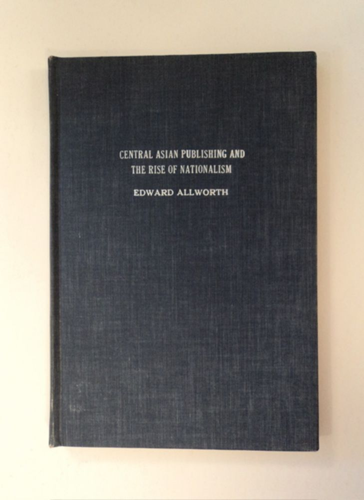 Central Asian Publishing and the Rise of Nationlism: An Essay and List of Publications in The New York Public Library. Edward ALLWORTH.