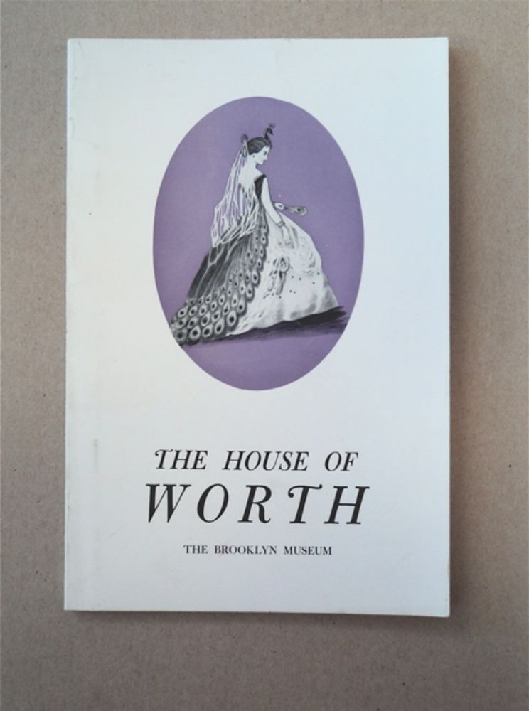 THE HOUSE OF WORTH: AN EXHIBITION HELD AT THE BROOKLYN MUSEUM FROM MAY 8 THROUGH JUNE 24, 1962