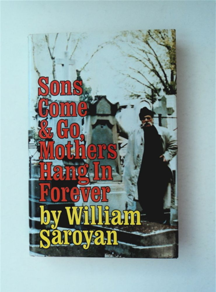 Sons Come & Go, Mothers Hang in Forever. William SAROYAN.