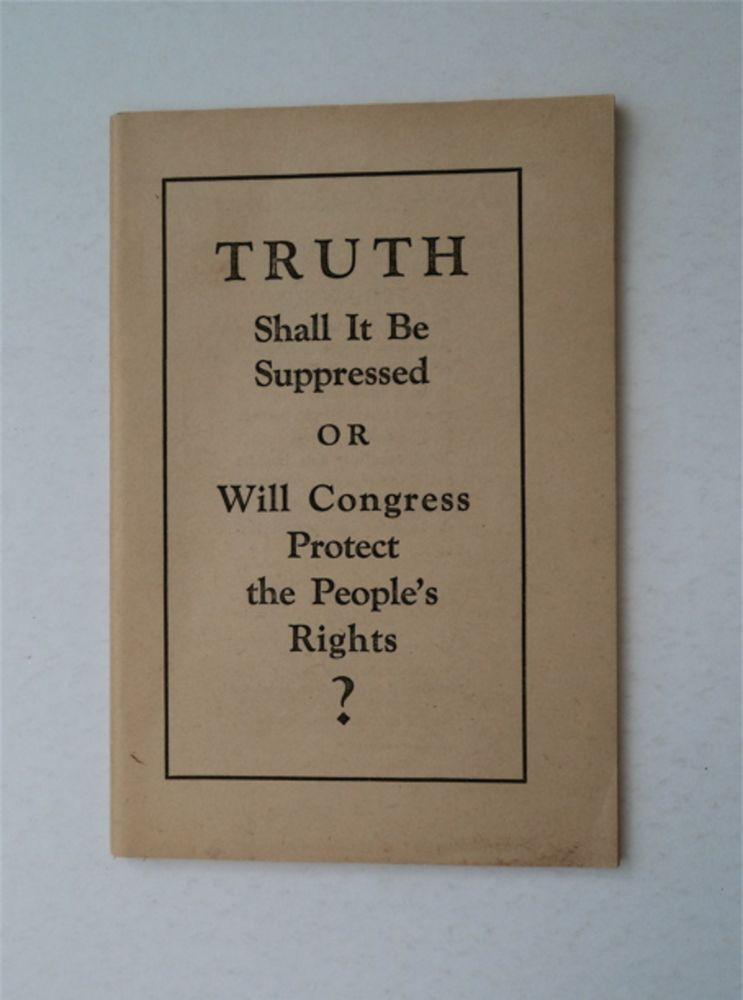 Truth: Shall It Be Suppressed or Will Congress Protect the People's Rights? J. F. RUTHERFORD.