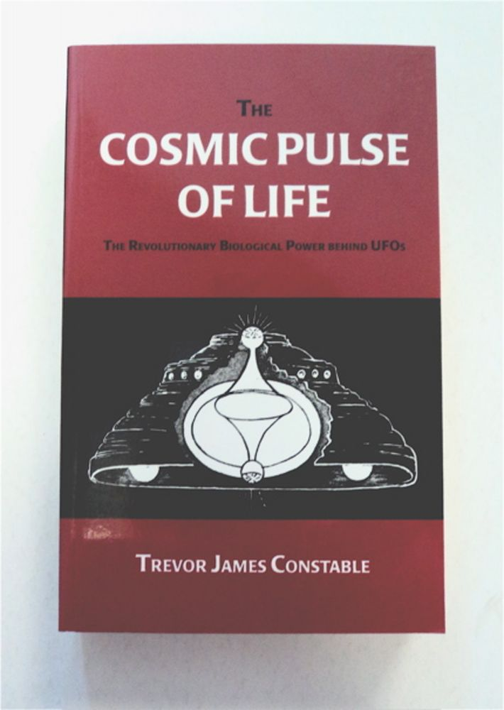 The Cosmic Pulse of Life: The Revolutionary Biological Power behind UFOs. Trevor James CONSTABLE.