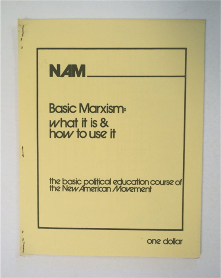 Basic Marxism: What It Is & How to Use It: The Basic Political Education Course of the New American Movement. NEW AMERICAN MOVEMENT.
