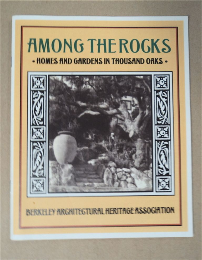 Among the Rocks: Homes and Gardens in Thousand Oaks. BERKELEY ARCHITECTURAL HERITAGE ASSOCIATION.