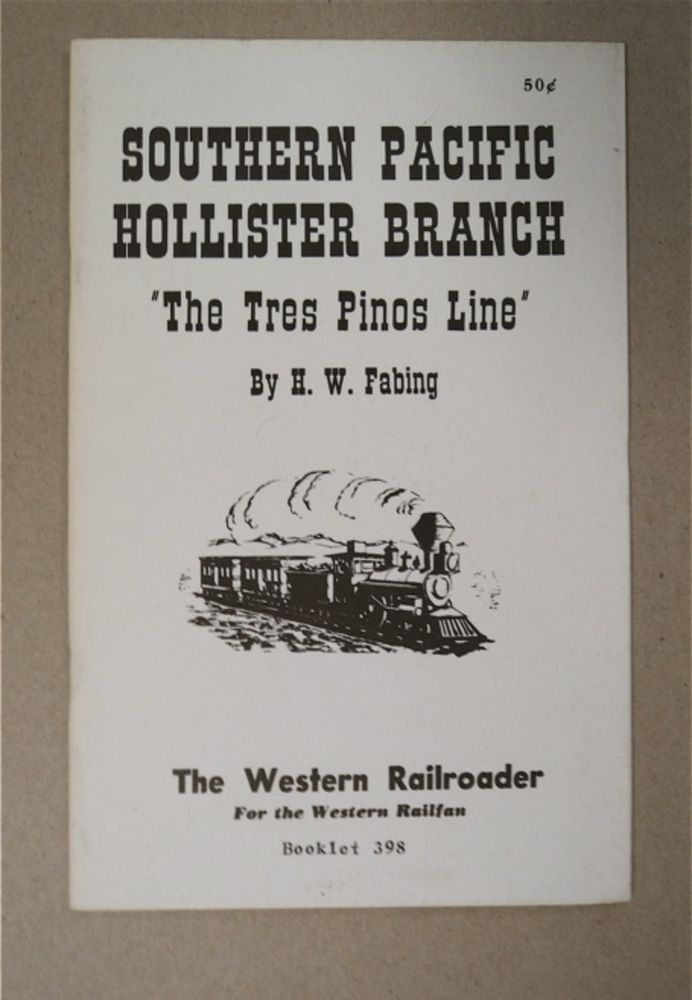 """Southern Pacific Hollister Branch, """"The Tres Pinos Line"""" H. W. FABING."""