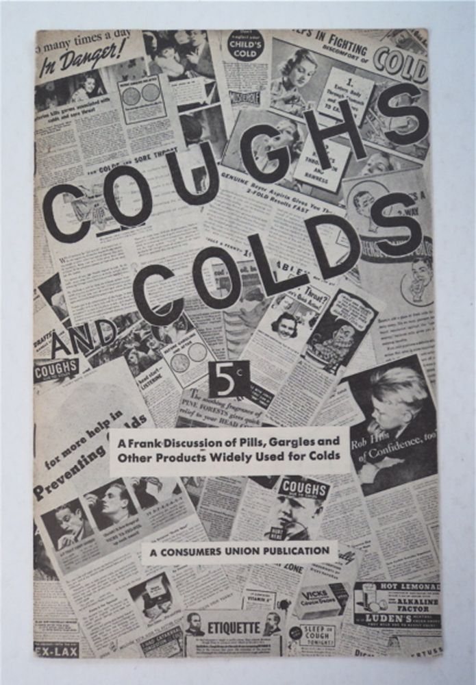 Coughs and Colds: A Frank Discussion of Pills, Gargles and Other Products Widely Used for Colds. PREPARED UNDER THE DIRECTION OF MEDICAL CONSULTANTS OF CONSUMERS UNION.