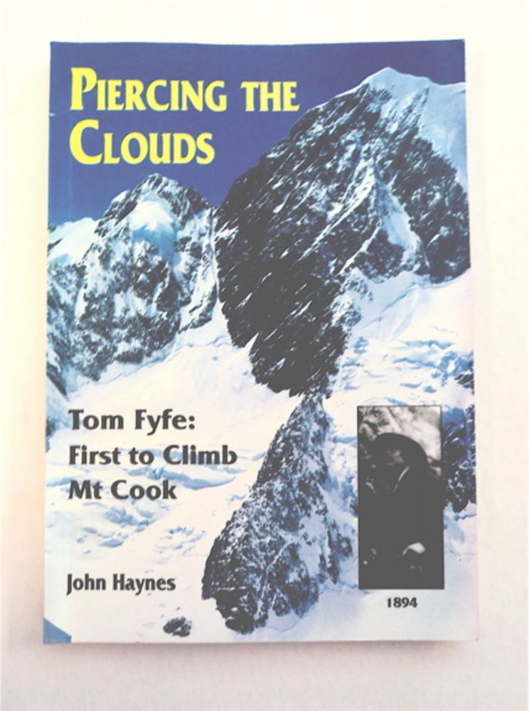 Piercing the Clouds: Tom Fyfe, First to Climb Mt Cook. John HAYNES.
