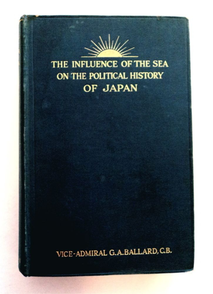 The Influence of the Sea on the Political History of Japan. Vice-Admiral G. A. BALLARD, C. B.