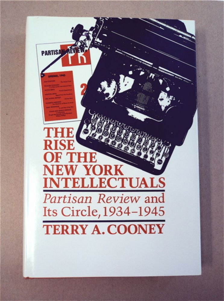 The Rise of the New York Intellectuals: Partisan Review and Its Circle, 1934-1945. Terry A. COONEY.