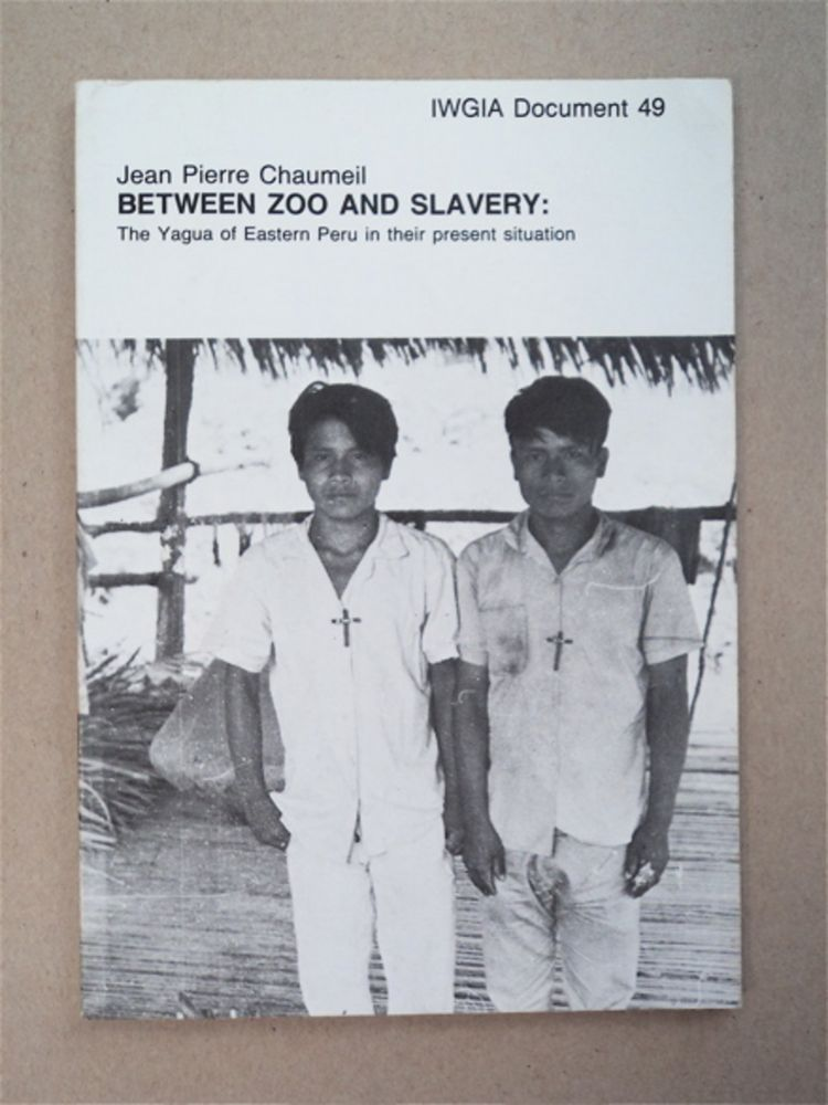 Between Zoo and Slavery: The Yagua of Eastern Peru in Their Present Situation. Jean Pierre CHAUMEIL.