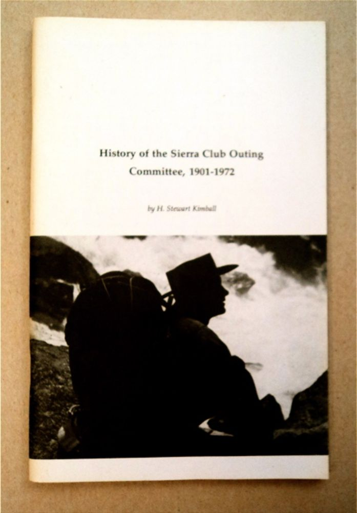 History of the Sierra Club Outing Committee, 1901-1972. H. Stewart KIMBALL.