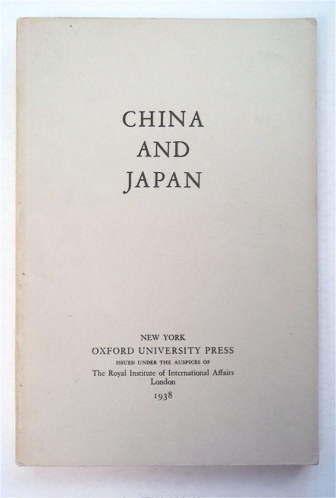 China and Japan. ISSUED UNDER THE AUSPICES OF ROYAL INSTITUTE OF INTERNATIONAL AFFAIRS.