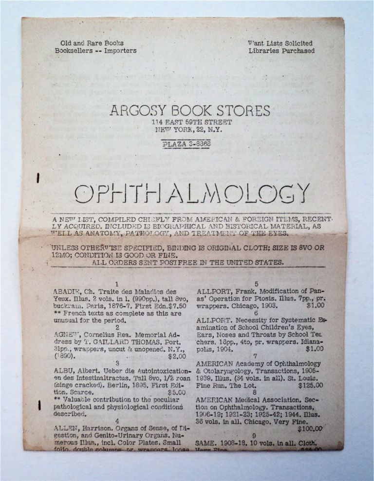 Ophthalmology: A New List, Compiled Chiefly from American & Foreign Items, Recently Acquired. Included Is Biographical and Historical Material, as Well as Anatomy, Pathology, and Treatment of the Eyes. ARGOSY BOOK STORES.
