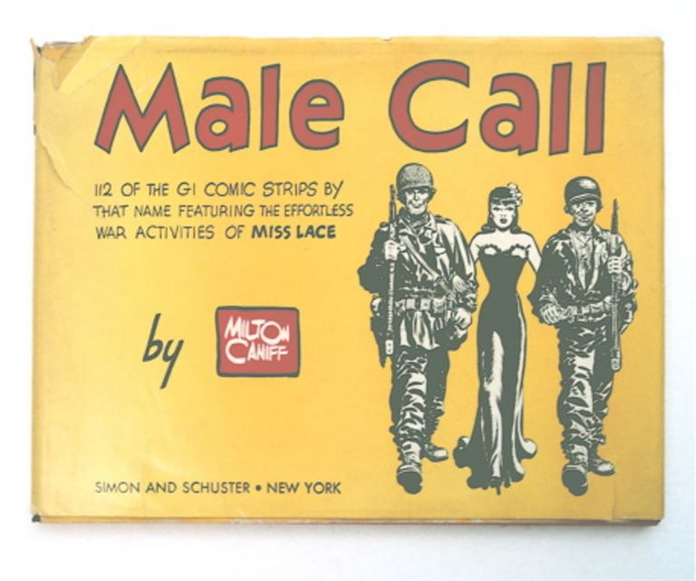 Male Call: 112 of the GI Comic Strips by That Name - Featuring the Effortless War Activities of Miss Lace. Milton CANIFF.