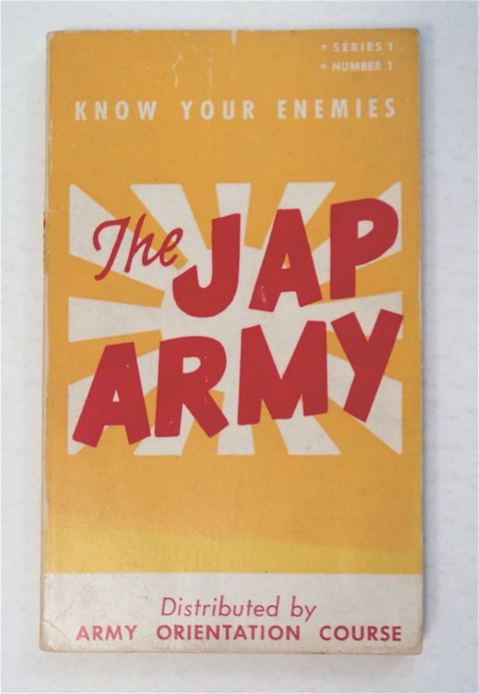 The Jap Army: Know Your Enemy. Lt. Col. Paul W. THOMPSON, Lt. John Scofield, Lt. Col. Harold Doud, the Editorial Staff of The Infantry Journal.