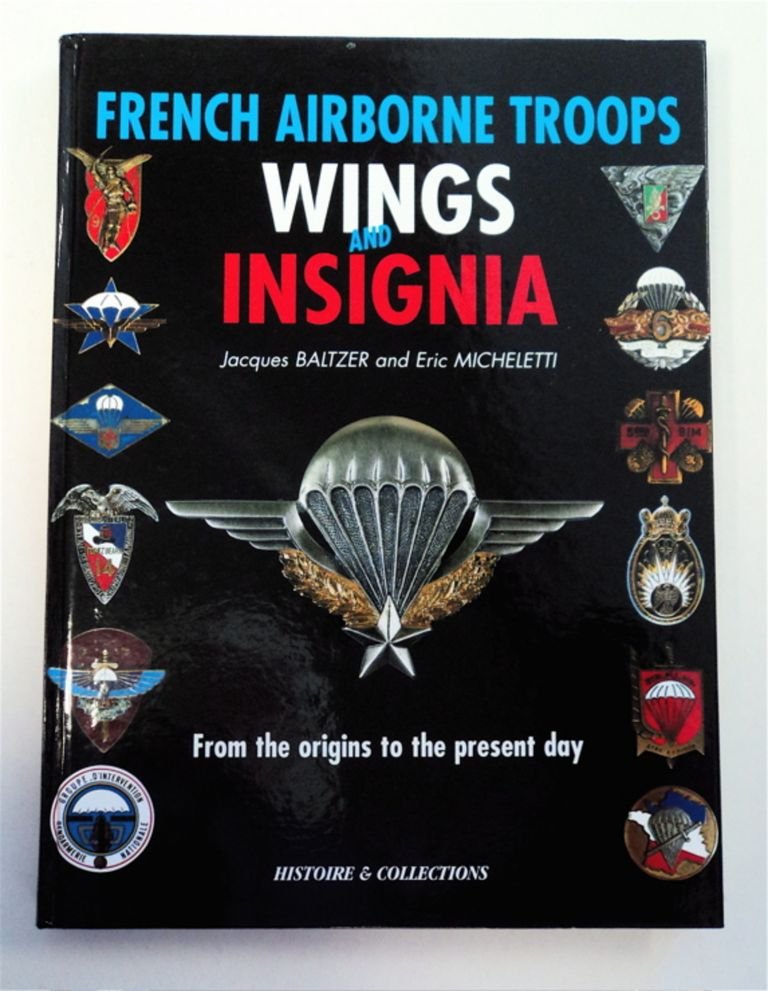 Insignes et Brevet Parachutistes de l'Armee Française des Origines à nos Jours / French Airborne Troops Wings and Insignia from the Origins to the Present Day. Jacques et Eric Micheletti BALTZER.