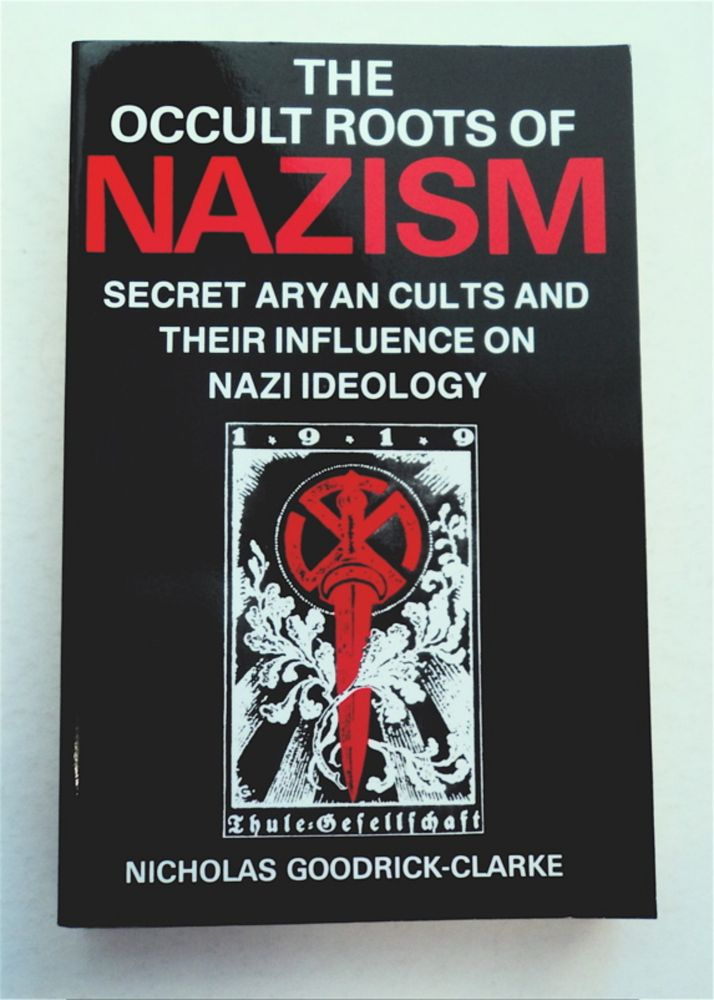 The Occult Roots of Nazism: Secret Aryan Cults and Their Influence on Nazi Ideology; The Ariosophists of Austria nd Germany, 1890-1935. Nicholas GOODRICK-CLARKE.