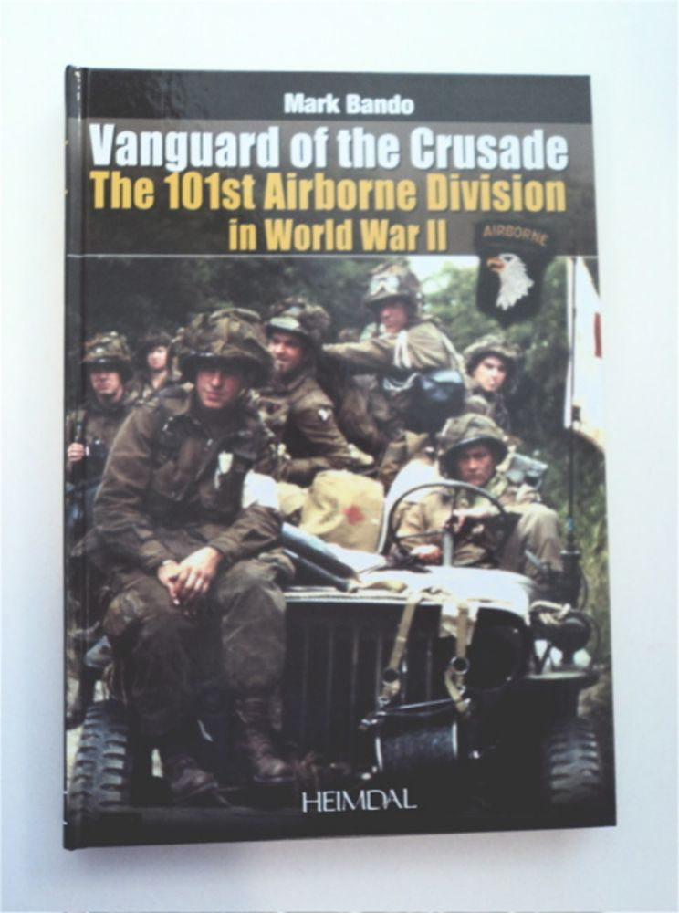 Vanguard of the Crusade: The 101st Airborne Division in World War II. Mark BANDO.
