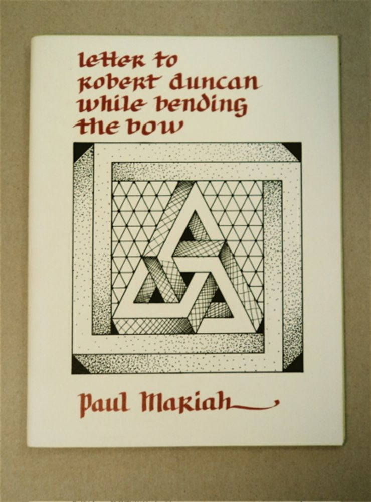 A Letter to Robert Duncan While Bending the Bow. Paul MARIAH.