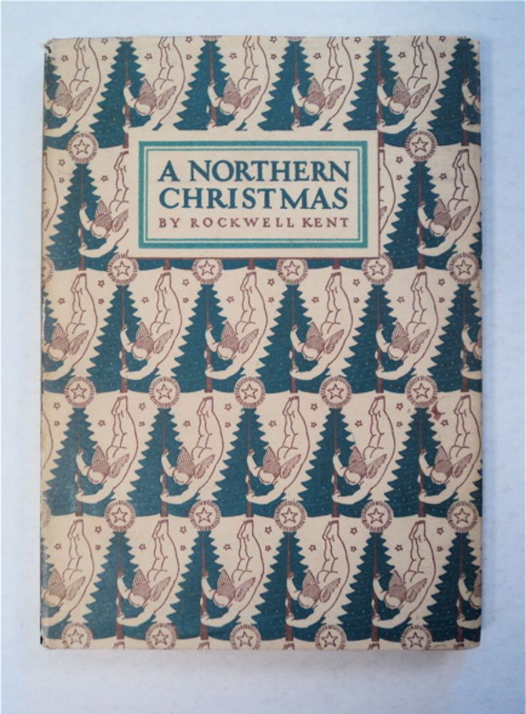 A Northern Christmas: Being the Story of a Peaceful Christmas in the Remote and Peaceful Wilderness of an Alaskan Island. Rockwell KENT.