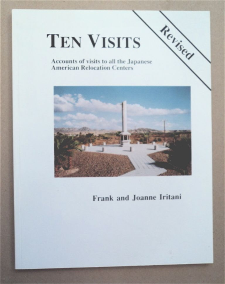Ten Visits Revised: Brief Accounts of Our Visits to All Ten Japanese American Relocation Centers of World War Ii, Internee and Non-Internee Recollections, Struggle for Redress, Internment of Other Groups, Our Non-Nikkei Friends, and Other Essays. Frank IRITANI, Joanne Iritani.