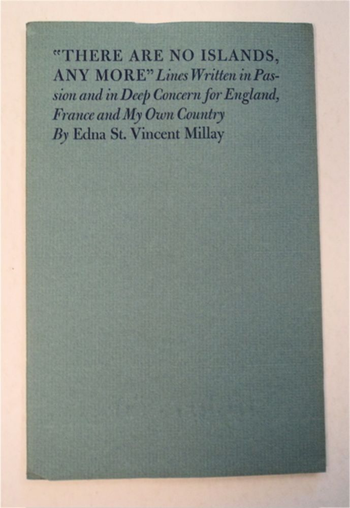 """""""There Are No Islands, Any More"""": Lines Written in Passion and in Deep Concern for England, France and My Own Country. Edna St. Vincent MILLAY."""