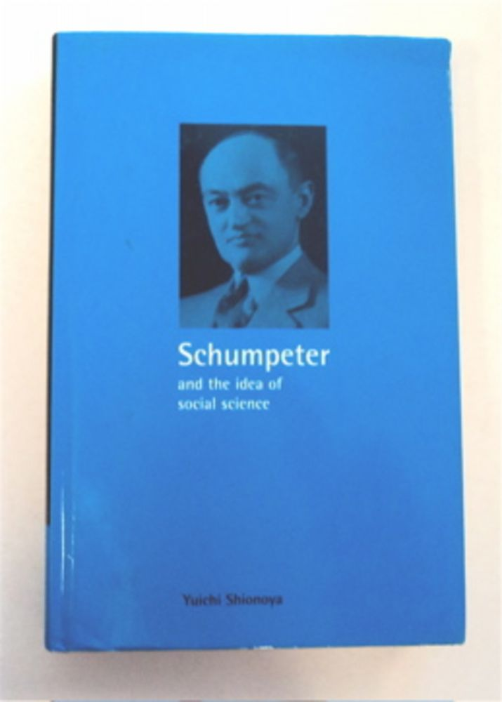 Schumpeter and the Idea of Social Science: A Metatheoretical Study. Yuichi SHIONOYA.