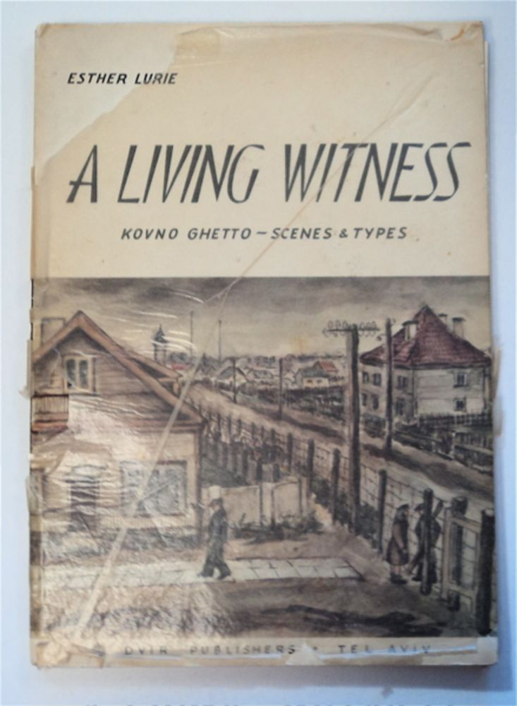 A Living Witness: Kovno Ghetto - Scenes & Types: 30 Drawings and Water-Colours with Accompanying Text. Esther LURIE.