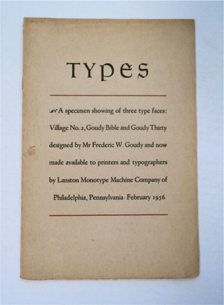 Types: A Specimen Showing of Three Type Faces: Village No. 2, Goudy Bible and Goudy Thirty Designed by Mr Frederic Goudy. Frederic W. GOUDY.