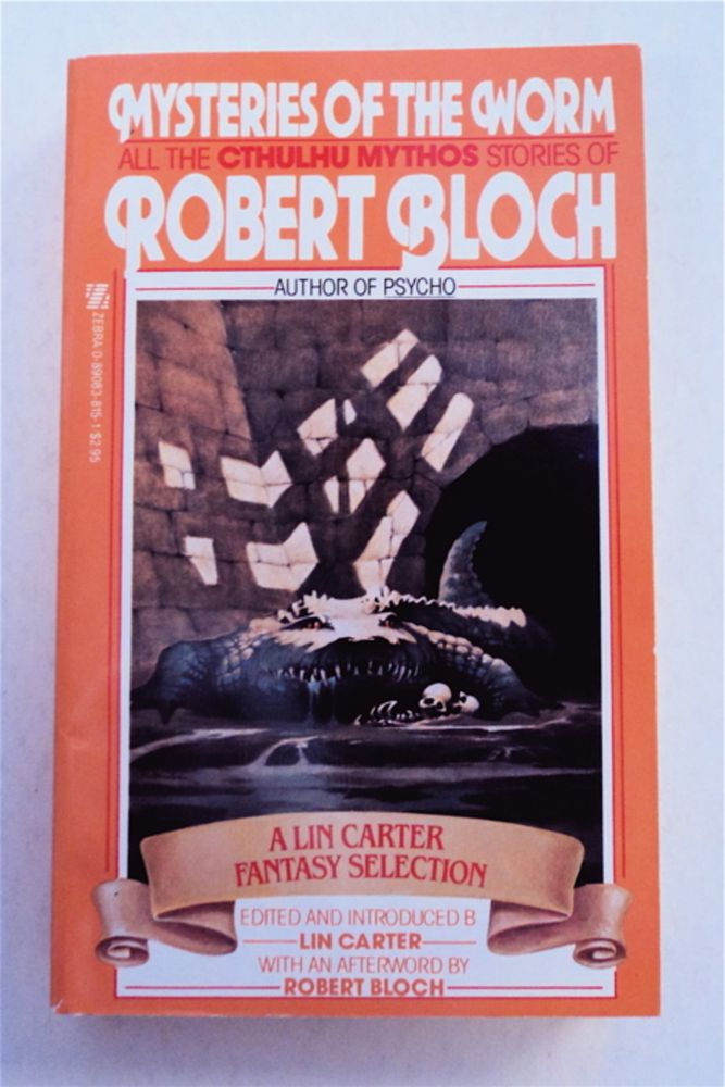 Mysteries of the Worm: All the Cthulhu Mythos Stories of Robert Bloch. Robert BLOCH.