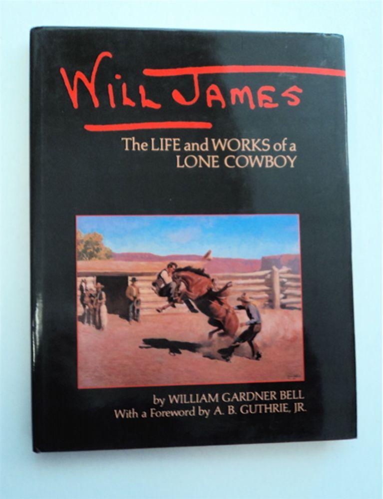 Will James: The Life and Works of a Lone Cowboy. William Gardner BELL.