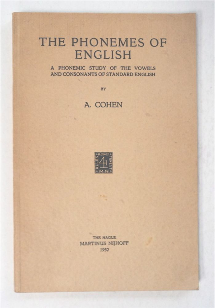 The Phonemes of English: A Phonemic Study of the Vowels and Consonents of Standard English. A. COHEN.
