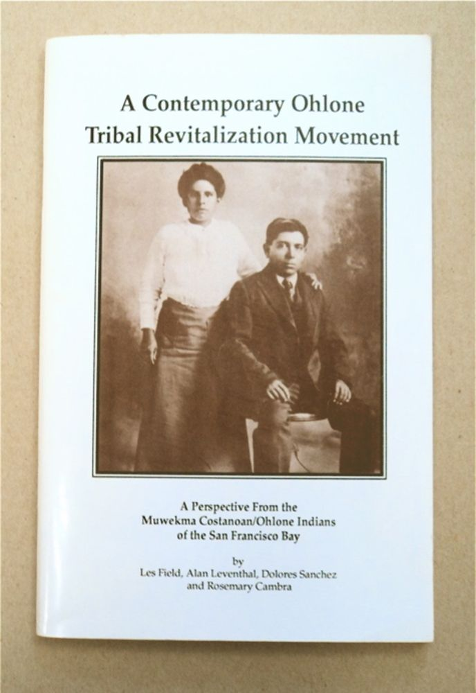A Contemporary Ohlone Tribal Revitalization Movement: A Perspective from the Muwekma Costanoan/Ohlone Indians of the San Francisco Bay. Les FIELD, Dolores Sanchez, Alan Leventhal, Rosemary Cambra.