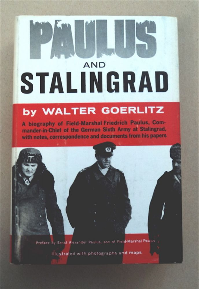 Paulus and Stalingrad: A Life of Field-Marshal Friedrich Paulus. Walter GOERLITZ.