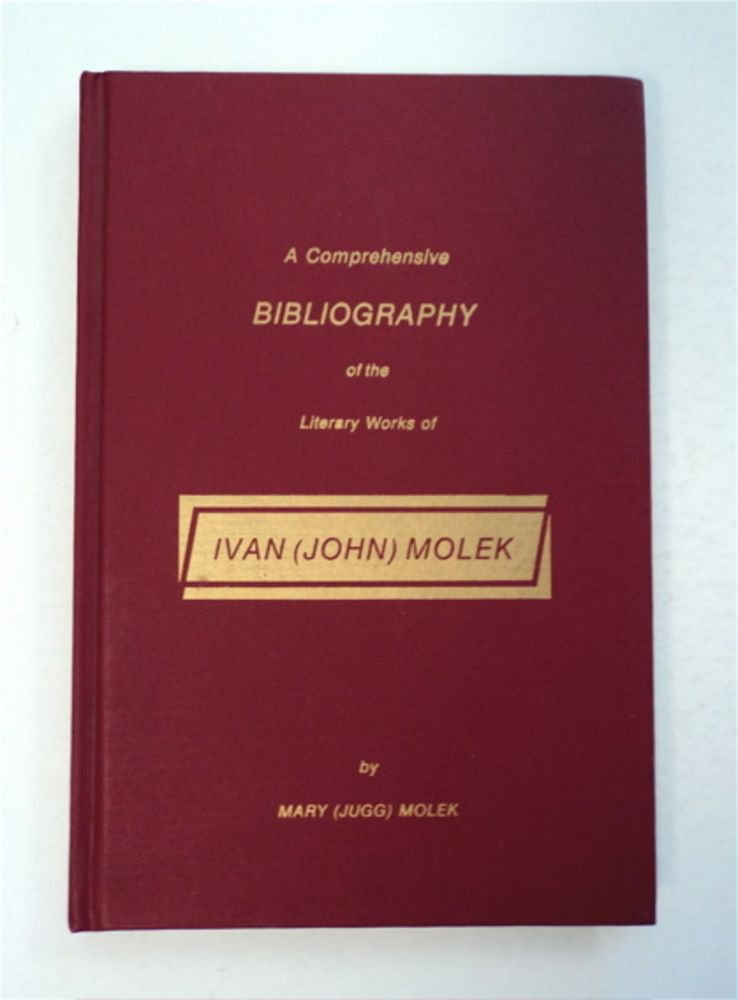 A Comprehensive Bibliography of the Literary Works of Ivan (John) Molek. Mary MOLEK, translated, compiled, researched, Jugg.