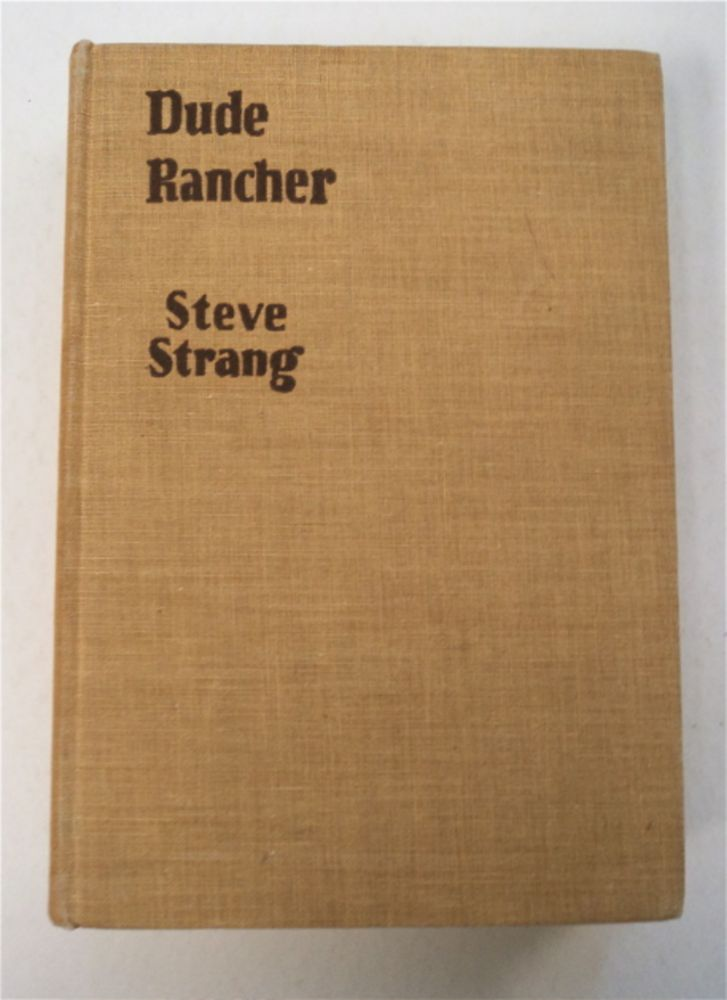 Dude Rancher: A Story of Modern Ranching. Steve STRANG.