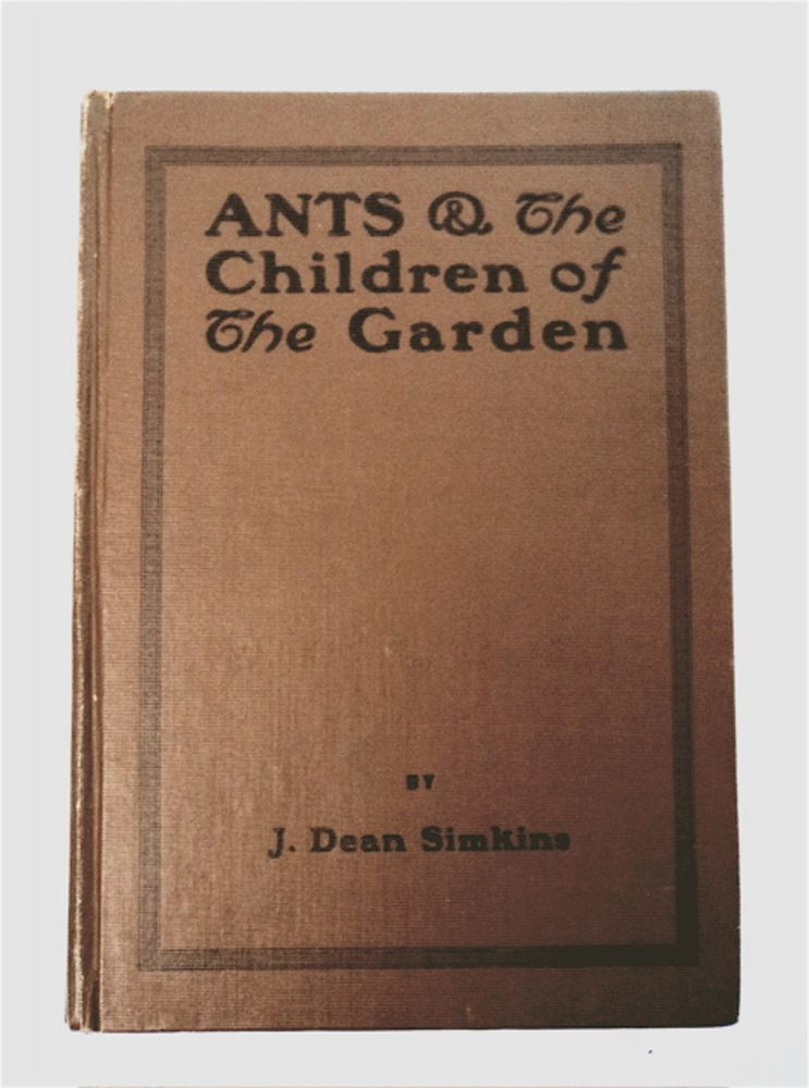 Ants and the Children of the Garden: Relating the Habits of the Black Harvester Ant and Giving Considerable Information about Ants in General. J. Dean SIMKINS.