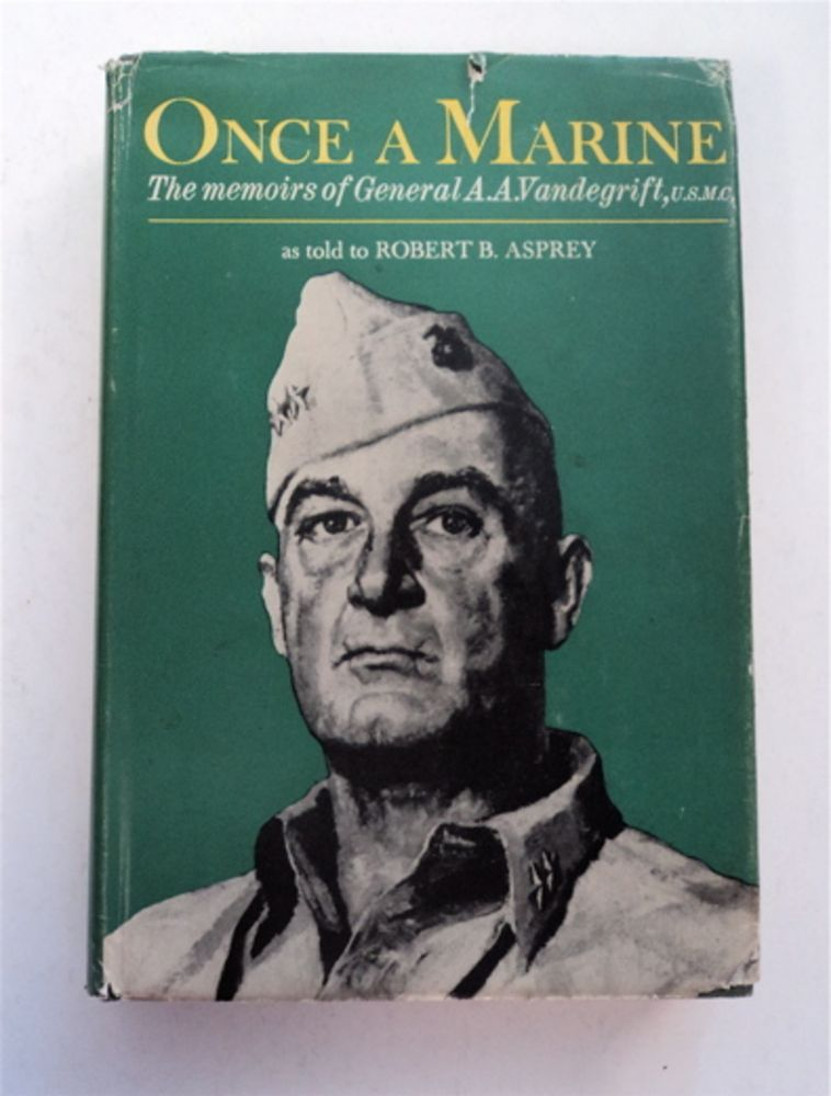 Once a Marine: The Memoirs of General A. A. Vandegrift, United States Marine Corps. General A. A. VANDEGRIFT, as told to Robert B. Asprey, USMC.
