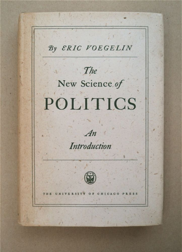 The New Science of Politics: An Introduction. Eric VOEGELIN.